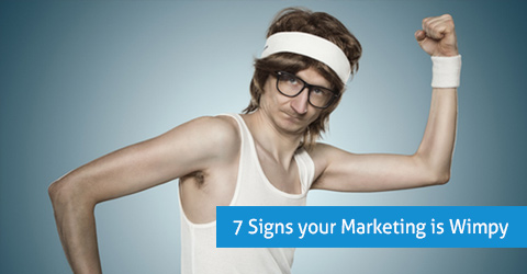 7 signs your marketing is wimpy